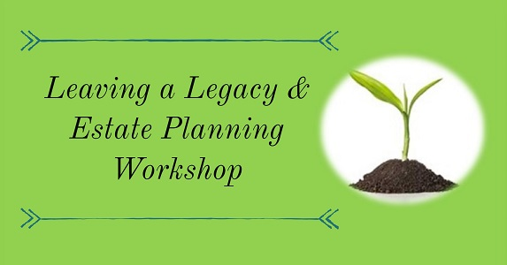 Leaving a Legacy & Estate Planning Workshop
